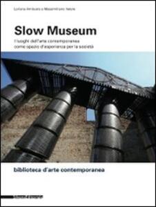 Slow museum. I luoghi dell'arte contemporanea come spazio d'esperienza per la società