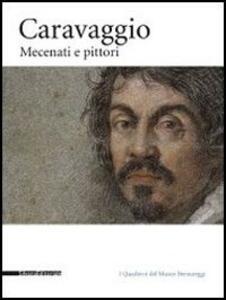 Caravaggio. Mecenati e pittori. Catalogo della mostra (Caravaggio, 25 settembre-12 dicembre 2010)