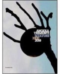 Angiola Tremonti. Sculture 2000-2010. Ediz. italiana e inglese