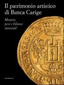 Il patrimonio artistico di Banca Carige. Monete, pesi e bilance monetali - copertina