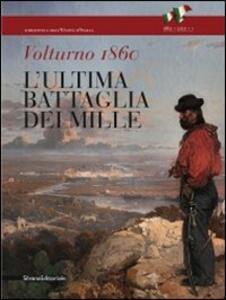 Volturno 1860. L'ultima battaglia dei Mille. Catalogo della mostra (Caserta, 2 ottobre-15 novembre 2010)