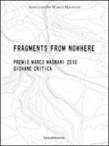 Foto Cover di Fragments from nowhere. Premio Marco Magnani 2010 Giovane Critica. Ediz. italiana e inglese, Libro di  edito da Silvana