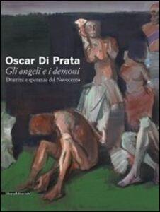 Libro Oscar di Prata. Gli angeli e i demoni. Drammi e speranze del Novecento. Catalogo della mostra (Brescia, 3 dicembre 2010-27 febbraio 2011)