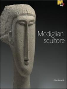Modigliani scultore. Catalogo della mostra (Rovereto, 18 dicembre 2010-27 marzo 2011)