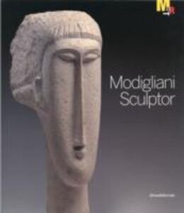 Modigliani scultore. Catalogo della mostra (Rovereto, 18 dicembre 2010-27 marzo 2011). Ediz. inglese