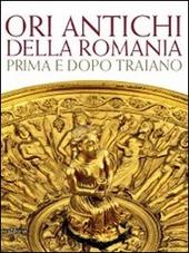 Ori antichi della Romania prima e dopo Traiano. Catalogo della mostra (Roma17 dicembre 2010-3 aprile 2011)
