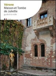 Verona la casa e la tomba di Giulietta. Ediz. francese