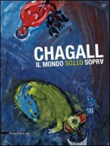 Foto Cover di Chagall. Il mondo sottosopra. Catalogo della mostra (Roma, 22 dicembre 2010-27 marzo 2011), Libro di  edito da Silvana