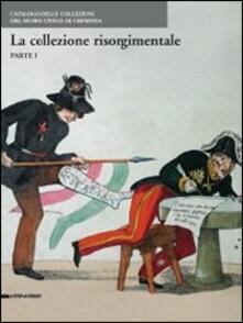 Le collezioni risorgimentali. Catalogo delle collezioni del Museo civico di Cremona. Vol. 1 - copertina