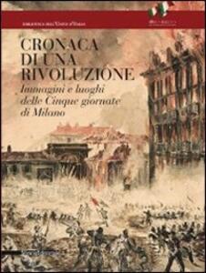 Cronaca di una rivoluzione. Immagini e luoghi delle cinque giornate di Milano