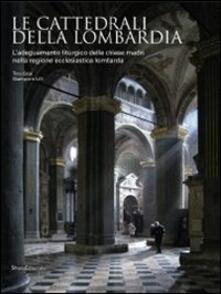 Le cattedrali della Lombardia. L'adeguamento liturgico delle chiese madri nella regione ecclesiastica lombarda - copertina