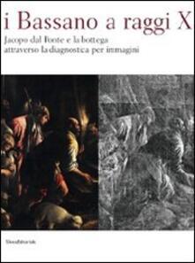 I Bassano a raggi X. Jacopo dal Ponte e la bottega attraverso la diagnostica per immagini - copertina