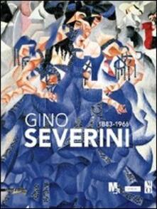 Gino Severini 1883-1996. Catalogo della mostra (Rovereto, 17 settembre 2011-8 gennaio 2012) - copertina