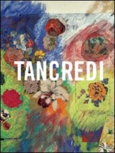 Tancredi. Catalogo della mostra (Feltre, 9 aprile-28 agosto 2011)
