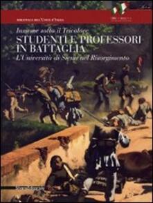 3tsportingclub.it Insieme sotto il tricolore. Studenti e professori in battaglia. L'Università di Siena nel Risorgimento. Catalogo della mostra (Siena, 8 aprile-3 luglio 2011) Image