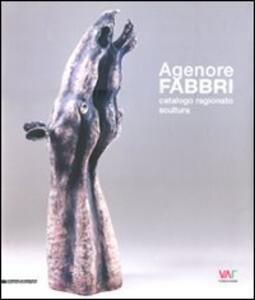 Agenore Fabbri. Catalogo ragionato scultura. Ediz. italiana, inglese, tedesca e francese. Vol. 1