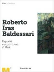 Roberto Iras Baldessari. Depositi e acquisizioni al Mart