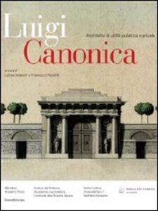 Libro Luigi Canonica 1764-1844. Architetto di utilità pubblica e privata