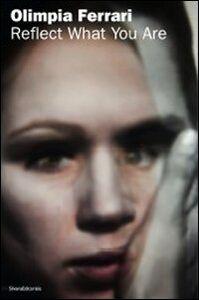 Libro Olimpia Ferrari. Reflect what you are. Catalogo della mostra (Rovereto, 2 luglio-30 ottobre 2011). Ediz. italiana e inglese