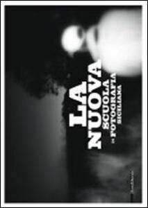 La nuova scuola di fotografia siciliana. Catalogo della mostra (Acireale, 22 luglio-2 ottobre 2011; Milano, 27 ottobre 2011-8 gennaio 2012)