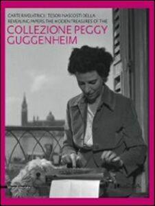 Libro Carte rivelatrici. I tesori nascosti della collezione Peggy Guggenheim. Catalogo della mostra (Lucca, 18 settembre 2011-15 gennaio 2012). Ediz. italiana e inglese