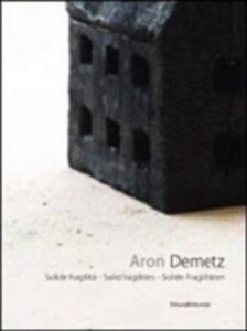Aron Demetz. Solide fragilità. Catalogo della mostra (Lucca, 12 agosto-18 settembre 2011). Ediz. italiana, inglese e tedesca