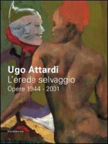 Ipabsantonioabatetrino.it Ugo Attardi. L'erede selvaggio. Opere. 1944-2001. Catalogo della mostra (Marsala, 15 ottbre 2011-15 gennaio 2012) Image