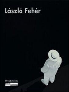 Foto Cover di László Fehér. Catalogo della mostra. Ediz. italiana, francese e inglese, Libro di  edito da Silvana