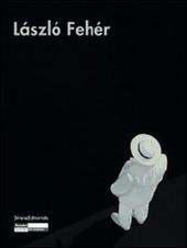 László Fehér. Catalogo della mostra. Ediz. italiana, francese e inglese