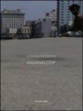Giovanni Mezzedimi. Havanaloop. Catalogo della mostra (Havana, 5 ottobre-5 novembre 2011). Ediz. italiana, inglese e spagnola