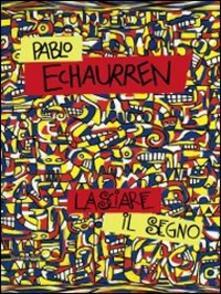 Filmarelalterita.it Pablo Echaurren. Lasciare il segno (1969-2011). Catalogo della mostra (Ravenna, 8 ottobre-11 dicembre 2011) Image