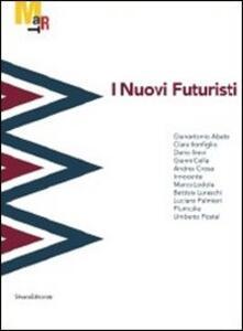I nuovi futuristi. Catalogo della mostra (Rovereto, 19 novembre 2011-26 febbraio 2012)