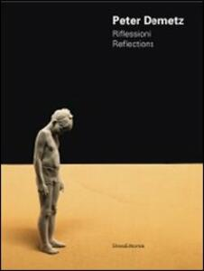 Peter Demetz. Riflessioni-Reflections. Catalogo della mostra (Roma, 17-29 novembre 2011). Ediz. italiana e inglese