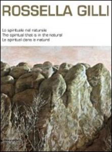 Libro Rossella Gilli. Lo spirituale nel naturale. Catalogo della mostra (Milano, 9-20 novembre 2011). Ediz. italiana, inglese, e francese