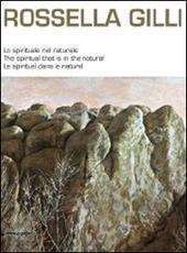 Rossella Gilli. Lo spirituale nel naturale. Catalogo della mostra (Milano, 9-20 novembre 2011). Ediz. italiana, inglese, e francese