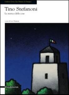 Tino Stefanoni. La mistica delle cose. Catalogo della mostra (Seregno, 12 novembre-4 dicembre 2011) - copertina
