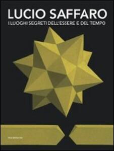 Lucio Saffaro. I luoghi segreti dell'essere e del tempo. Catalogo della mostra (Riccione, 5 novembre 2011-31 gennaio 2012)