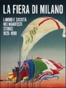 La fiera di Milano. Lavoro e società nei manifesti storici 1920-1990. Ediz. italiana e inglese - Luca Masia - copertina