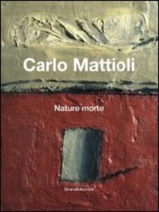 Carlo Mattioli. Nature morte. Catalogo della mostra (Bologna, 10 febbraio-6 maggio 2012). Ediz. italiana e inglese