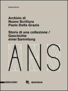 Archivio di Nuova Scrittura. Paolo Della Grazia. Storia di una collezione. Ediz. italiana e tedesca