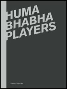 Libro Huma Bhabha. Players. Catalogo della mostra (Reggio Emilia, 12 febbraio-15 aprile 2012). Ediz. italiana e inglese