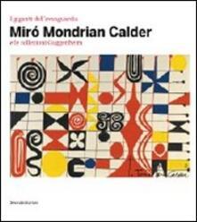 I giganti dell'avanguardia. Miró Mondrian Calder e le collezioni Guggenheim. Catalogo della mostra (Vercelli, 3 marzo-10 giugno 2012). Ediz. illustrata - copertina