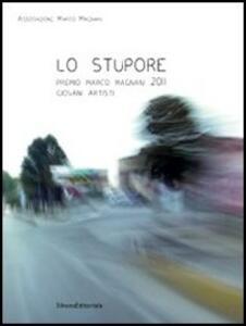 Lo stupore. Premio Marco Magnani 2011 Giovani Artisti. Ediz. italiana e inglese
