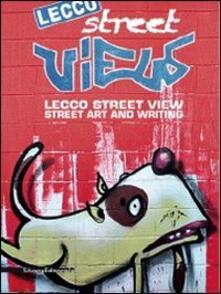 Lecco street view. Street art and writing. Catalogo della mostra (Lecco, giugno-luglio 2012) - copertina