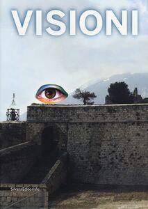 Foto Cover di Visioni. Catalogo della mostra (Civitella del Tronto, 1 luglio-31 ottobre 2012), Libro di  edito da Silvana