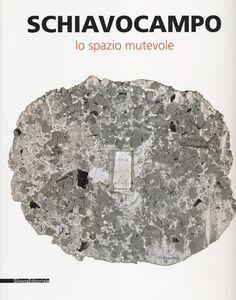 Foto Cover di Schiavocampo. Lo spazio mutevole. Catalogo della mostra (Agrigento, 1 settembre-14 ottobre 2012), Libro di  edito da Silvana