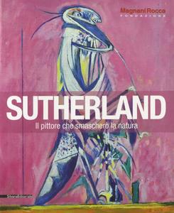 Libro Sutherland. Il pittore che smascherò la natura. Catalogo della mostra (Mamiano di Traversetolo, 8 settembre-9 dicembre 2012)