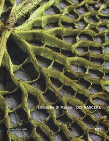 Elisabetta Di Maggio. Dis-nascere. Catalogo della mostra (Venezia, 11 ottobre-2 dicembre 2012). Ediz. italiana ed inglese - copertina