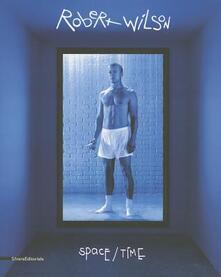 Robert Wilson. Space/time. Ediz. italiana e inglese - copertina