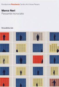 Libro Marco Neri. Passante incrociato. Catalogo della mostra (Pesaro, 11 novembre-9 dicembre 2012). Ediz. italiana e inglese
